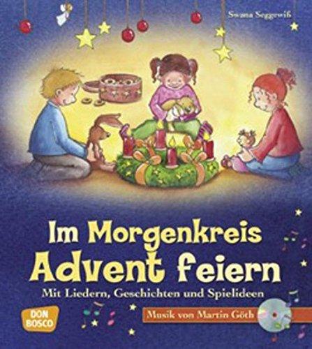 Im Morgenkreis Advent feiern (m. CD): Mit Liedern, Geschichten und Spielideen (Lieder, Geschichten und Spielideen für den Morgenkreis)