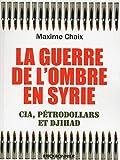 La guerre de l'ombre en Syrie - Cia, pétrodollard et Djihad
