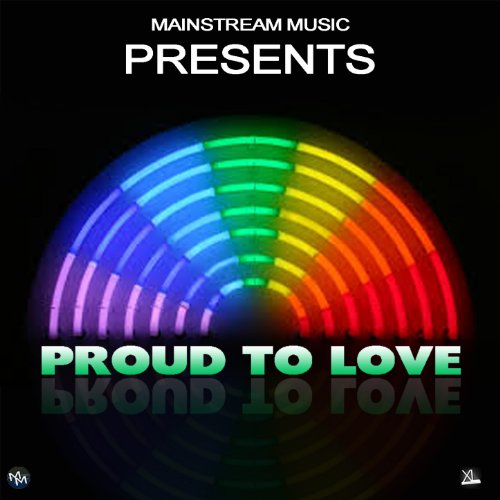 Mainstream Music Presents: Proud to Love [Explicit]