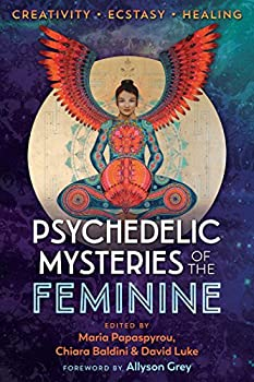 Psychedelic Mysteries of the Feminine  Creativity Ecstasy and Healing