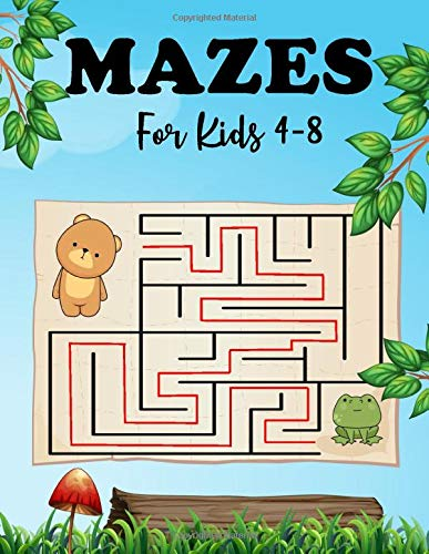Mazes for kids 4 - 8: 100 Mazes For Kids Ages 4-8,Maze Activity Book,Workbook for Games,Puzzles, Best mazes,Maze Activity for Fun and Challenging ... motor control and Build Confidence!