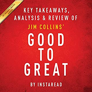 Good to Great: Why Some Companies Make the Leap...and Others Don't, by Jim Collins     Key Takeaways, Analysis & Review              By:                                                                                                                                 Instaread                               Narrated by:                                                                                                                                 Michael Gilboe                      Length: 29 mins     59 ratings     Overall 2.5