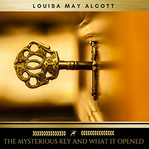 the mysterious key and what it opened オーディオブック louisa may