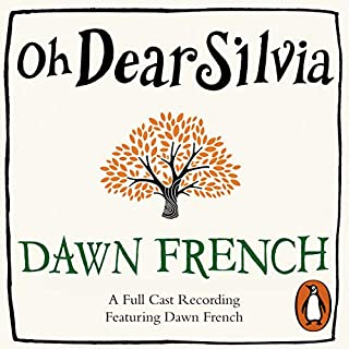 Oh Dear Silvia                   By:                                                                                                                                 Dawn French                               Narrated by:                                                                                                                                 Dawn French,                                                                                        James Fleet,                                                                                        Llewella Gideon,                   and others                 Length: 9 hrs and 20 mins     1,193 ratings     Overall 4.0