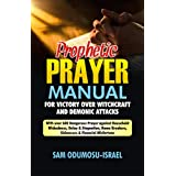 PROPHETIC PRAYER MANUAL FOR VICTORY OVER WITCHCRAFT & DEMONIC ATTACKS: With Over 600 Dangerous Prayer against Household Wickedness, Delay & Stagnation, ... & Financial Misfortune (English Edition)