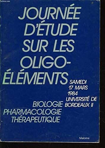 Journée d'étude sur les oligo-éléments : Biologie, pharmacologie, thérapeutique... 17 mars 1984, Université de Bordeaux II