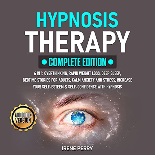 Listen Hypnosis Therapy: Complete Edition: 6 in 1: Overthinking, Rapid Weight Loss, Deep Sleep, Bedtime Sto audio book