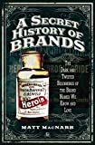 A Secret History of Brands: The Dark and Twisted Beginnings of the Brand Names We Know and Love (English Edition)