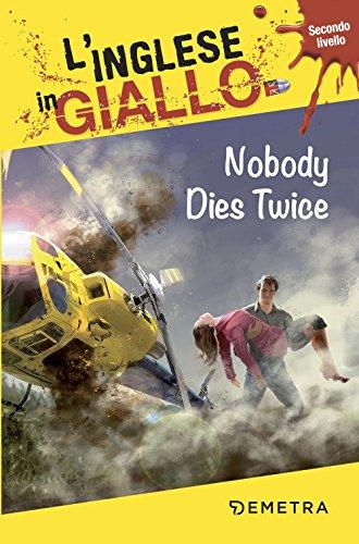 Nobody dies twice. I racconti che migliorano il tuo inglese! Secondo livello [Lingua inglese]
