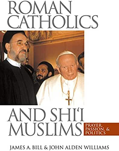Roman Catholics and Shi'i Muslims: Prayer, Passion, and Politics (English Edition)