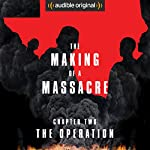 Ep. 2: The Operation (Making of a Massacre)