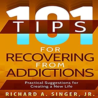 101 Tips for Recovering from Addictions     Practical Suggestions for Creating a New Life              By:                                                                                                                                 Richard A Singer                               Narrated by:                                                                                                                                 John Alan Martinson Jr.                      Length: 2 hrs and 7 mins     3 ratings     Overall 5.0