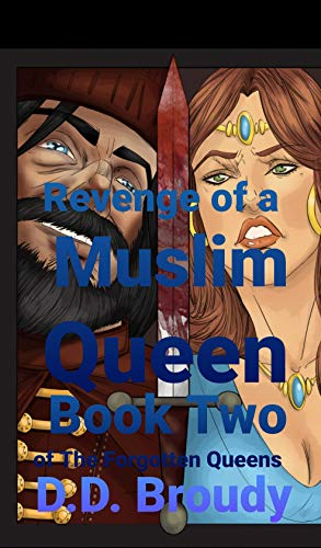 Revenge of a Muslim Queen - Book two of The Forgotten Queens: A tale of a Woman who ruled an Empire (English Edition)