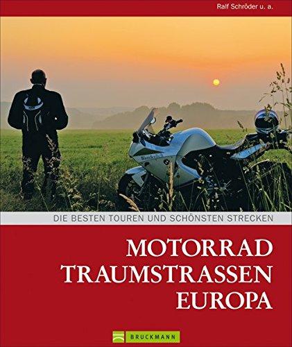 Motorrad Traumstraßen Europa: Routenbeschreibungen der schönsten Traumstraßen in Europa mit den Highlightstrecken jedes Motorradfahrers, inklusive ... Die besten Touren und schönsten Strecken