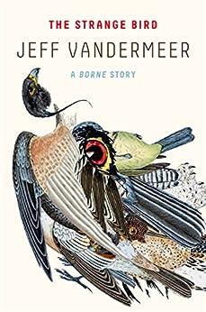 The Strange Bird: A Borne Story (Kindle Single) by [Jeff VanderMeer]