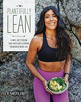 Plantifully Lean  A Simple Easy to Follow Plant-Based Guide & Cookbook for Maximized Weight Loss