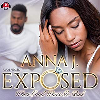 Exposed     When Good Wives Go Bad              By:                                                                                                                                 Anna J.                               Narrated by:                                                                                                                                 Christine Romulus                      Length: 6 hrs and 56 mins     5 ratings     Overall 3.6