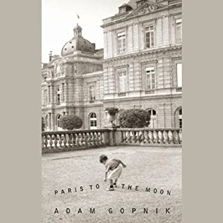 Paris to the Moon                   By:                                                                                                                                 Adam Gopnik                               Narrated by:                                                                                                                                 Adam Gopnik                      Length: 4 hrs and 44 mins     110 ratings     Overall 3.7