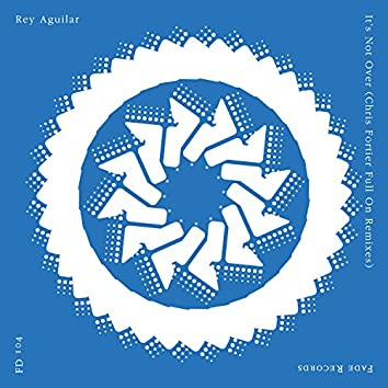 It's Not Over (Chris Fortier Full On Remixes)