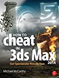 How to Cheat in 3ds Max 2014: Get Spectacular Results Fast (English Edition)