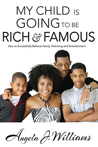 Amazon Com My Child Is Going To Be Rich And Famous How To Successfully Balance Family Parenting And Entertainment Ebook Williams Angela J Kindle Store
