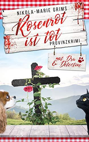 Rosenrot ist tot - Provinzkrimi mit Dru & Detective (Au-Krimireihe) (German Edition)