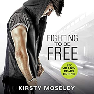 Fighting to Be Free                   By:                                                                                                                                 Kirsty Moseley                               Narrated by:                                                                                                                                 Michael Crouch,                                                                                        Caitlin Elizabeth                      Length: 11 hrs and 42 mins     1 rating     Overall 5.0