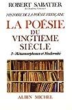 Histoire de la poésie française - Tome 6, La poésie du XXe siècle Volume 3, Métamorphoses et modernité