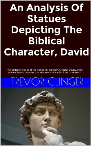 An Analysis Of Statues Depicting The Biblical Character, David: