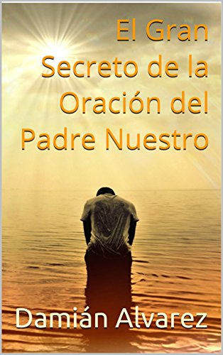 El Gran Secreto de la Oración del Padre Nuestro