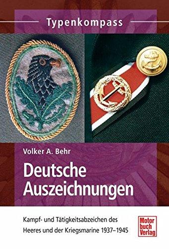 Deutsche Auszeichnungen: Kampf- und Tätigkeitsabzeichen des Heeres und der Kriegsmarine 1937-1945 (Typenkompass)