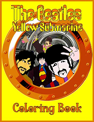 The Beatles Yellow Submarine Coloring Book: The Beatles Anxiety Coloring Books For Adults, Boys, Girls Designed To Relax And Calm