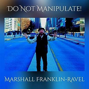 Do Not Manipulate!
