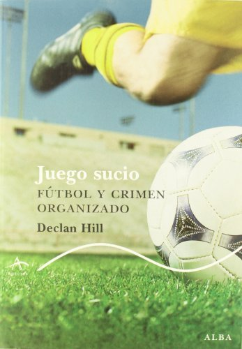 Juego sucio / Foul play: Futbol Y Crimen Organizado / Soccer and Organized Crime (Spanish Edition) by Declan Hill (2010-05-04)