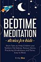 Bedtime Meditation Stories for Kids: Short Tales to Help Children and Toddlers Fall Asleep, Reduce Stress, Practicing Mindfulness and Thrive. Easy to Read