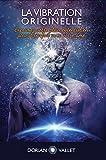 La Vibration Originelle - Exprimez votre plein potentiel en accord parfait avec votre âme - Format Kindle - 8,88 €