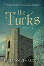 The Turks: The Central Asian Civilization That Bridged the East and The West for Over Two Millennia (Volume 1)