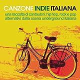Canzone Italiana Indie (Una raccolta di cantautori, hip hop, rock e pop alternativi della scena underground italiana)