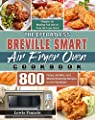 The Effortless Breville Smart Air Fryer Oven Cookbook: 800 Crispy, Healthy, and Mouth-Watering Recipes to Live Healthier and Happier by Making Full Use of Your Air Fryer Oven
