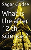 What is the after 12 th science ? (English Edition)...