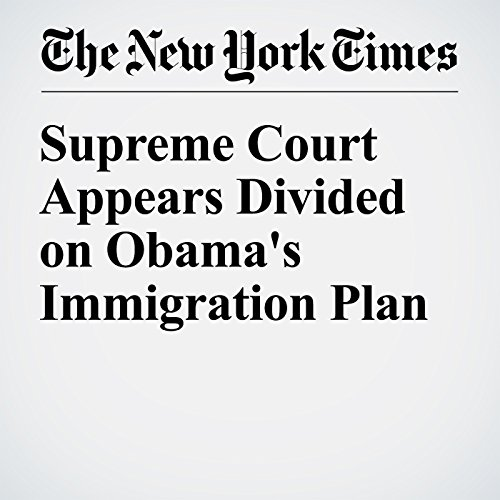 Supreme Court Appears Divided on Obama's Immigration Plan cover art