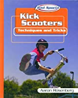 Kick Scooters: Techniques and Tricks (Rad Sports Techniques and Tricks) 0823938468 Book Cover