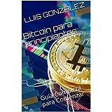 Bitcoin para principiantes: Guía Completa para Comenzar (Spanish Edition)