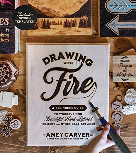 Compare Textbook Prices for Drawing with Fire: A Beginner's Guide to Woodburning Beautiful Hand-Lettered Projects and Other Easy Artwork  ISBN 9781624149573 by Carver, Aney