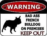 Top Shelf Novelties Warning Bad Ass French Bulldog On Premises Keep Out Dog Sign SP1218