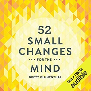 52 Small Changes for the Mind     Improve Memory - Minimize Stress - Increase Productivity - Boost Happiness              Written by:                                                                                                                                 Brett Blumenthal                               Narrated by:                                                                                                                                 Brett Blumenthal                      Length: 7 hrs and 5 mins     Not rated yet     Overall 0.0