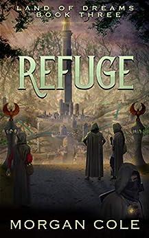 Refuge (Land of Dreams Book 3) by [Morgan Cole]