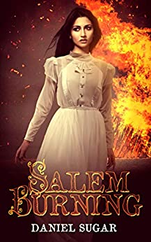 Salem Burning (The Lives Of Lilly Parris Book 1) by [Daniel Sugar]