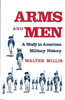 Arms and Men: A Study in America Military History