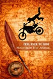 Feel Free to Ride: Motorcycle Trip Journal | Memories Book For Travel & Vacation Records | Mileage Trackers | Road Trip Notes with Prompts to Write In | Perfect Gift for Bikers and Motorcyclists